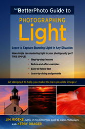 The BetterPhoto Guide to Photographing Light by Jim Miotke