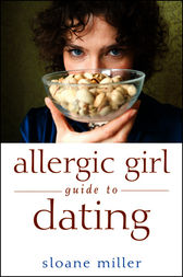 Allergic Girl Guide to Dating by Sloane Miller