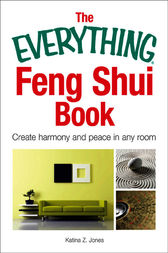 The Everything Feng Shui Book by Katina Z. Jones