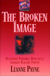The Broken Image by Leanne Payne
