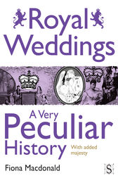 Royal Weddings, A Very Peculiar History by Fiona Macdonald