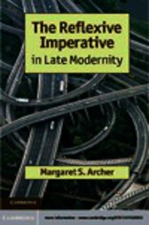 The Reflexive Imperative in Late Modernity by Margaret S. Archer