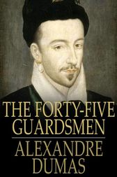 The Forty-Five Guardsmen by Alexandre Dumas