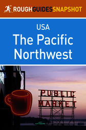 The Pacific Northwest Rough Guides Snapshot USA (includes Washington, Seattle, Puget Sound, the Olympic Peninsula, the Cascade Mountains, Oregon and Portland) by Rough Guides