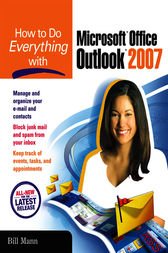 How to Do Everything with Microsoft Office Outlook 2007 by Bill Mann