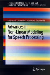 Advances in Non-Linear Modeling for Speech Processing by Raghunath S. Holambe