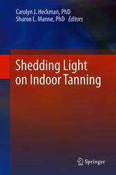 Shedding Light on Indoor Tanning by Carolyn J. Heckman