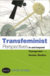 Transfeminist Perspectives in and beyond Transgender and Gender Studies by Finn Enke