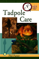 Quick & Easy Tadpole Care by Philip Purser