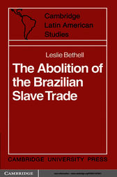 The Abolition of the Brazilian Slave Trade by Leslie Bethell