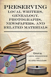 Preserving Local Writers, Genealogy, Photographs, Newspapers, and Related Materials by Carol Smallwood