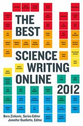 The Best Science Writing Online 2012 by Bora Zivkovic