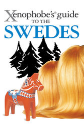 The Xenophobe's Guide to the Swedes by Peter Berlin