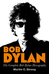 Bob Dylan: The Complete Discography by Martin C. Strong