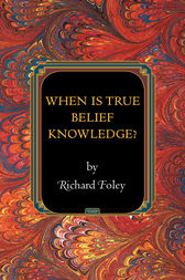 When Is True Belief Knowledge? by Richard Foley