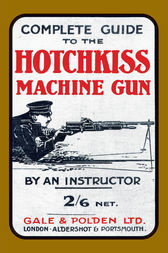 Complete Guide to the Hotchkiss Machine Gun by An Instructor