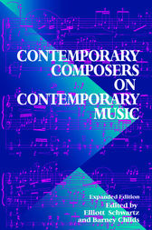 Contemporary Composers On Contemporary Music by Elliott Schwartz
