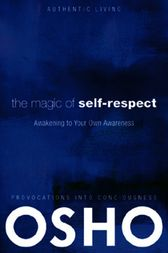 The Magic of Self-Respect by Osho; Osho International Foundation