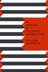 In Defense of Religious Moderation by William Egginton