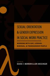 Sexual Orientation and Gender Expression in Social Work Practice by Deana F. Morrow