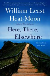 Here, There, Elsewhere by William Least Heat-Moon