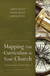 Mapping Out Curriculum in Your Church by James R. Estep