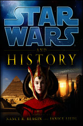 Star Wars and History by Lucasfilm;  Nancy Reagin;  Janice Liedl