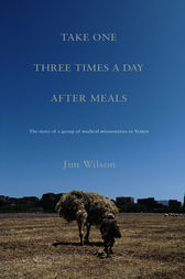 Take One Three Times a Day, After Meals by Jim Wilson