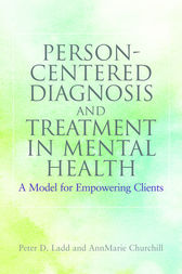 Person-Centered Diagnosis and Treatment in Mental Health by Peter Ladd