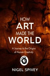 How Art Made the World by Nigel Spivey