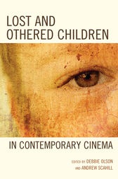 Lost and Othered Children in Contemporary Cinema by Debbie C. Olson