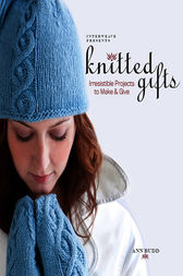 Interweave Presents Knitted Gifts by Ann Budd
