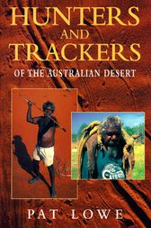 Hunters and Trackers of the Australian Desert by Pat Lowe