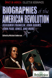 Biographies of the American Revolution by Britannica Educational Publishing;  Michael Anderson