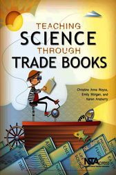 Teaching Science Through Trade Books by Christine Anne Royce