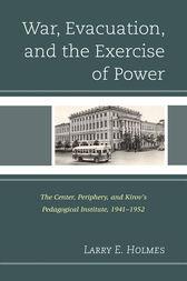 War, Evacuation, and the Exercise of Power by Larry E. Holmes