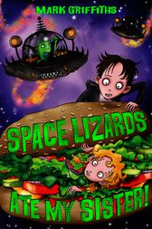 Space Lizards Ate My Sister! by Mark Griffiths