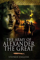 The Army of Alexander the Great by Stephen English