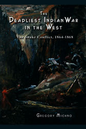 The Deadliest Indian War in the West by Gregory Michno