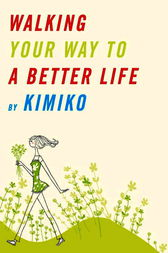 Walking Your Way to a Better Life by Kimiko