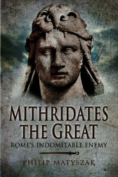 Mithridates the Great by Philip Matyszak