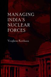 Managing India's Nuclear Forces by Verghese Koithara