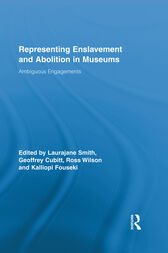 Representing Enslavement and Abolition in Museums by Laurajane Smith