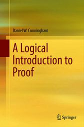 A Logical Introduction to Proof by Daniel W. Cunningham
