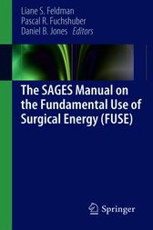 The SAGES Manual on the Fundamental Use of Surgical Energy (FUSE) by Liane Feldman