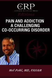 Pain and Addiction: A Challenging Co-Occurring Disorder by Mel Pohl