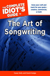 The Complete Idiot's Guide to the Art of Songwriting by Casey Kelly