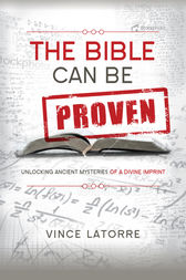 The Bible Can Be Proven by Vince Latorre