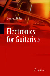 Electronics for Guitarists by Denton J. Dailey