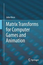 Matrix Transforms for Computer Games and Animation by John Vince